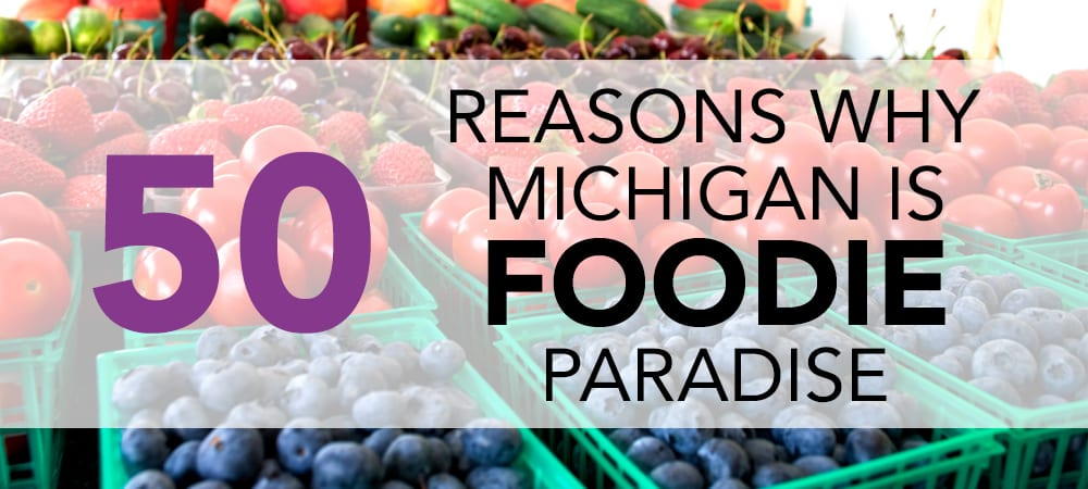 50 reasons why Michigan is foodie paradise